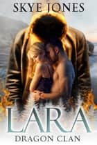 Lara: Dragon Clan - Dragon Clan., #5 ebook by Skye Jones
