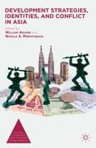 Development Strategies, Identities, and Conflict in Asia ebook by William Ascher, N. Mirovitskaya