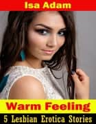 Warm Feeling: 5 Lesbian Erotica Stories ebook by Isa Adam
