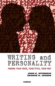 Writing and Personality - Finding Your Voice, Your Style, Your Way ebook by John K. DiTiberio,George H. Jensen