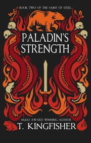 Paladin's Strength - The Saint of Steel, #2 E-bok by T. Kingfisher