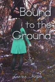 Bound to the Ground ebook by Lauren Hogue