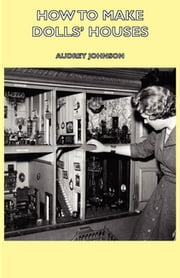 How To Make Dolls' Houses ebook by Audrey Johnson