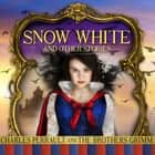Snow White and Other Stories audiobook by Jacob Grimm, Wilhelm Grimm, Charles Perrault