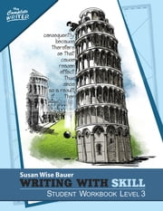 Writing With Skill, Level 3: Student Workbook (The Complete Writer) ebook by Susan Wise Bauer