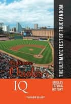 Baltimore Orioles IQ: The Ultimate Test of True Fandom ebook by Tucker Elliot