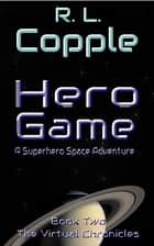 Hero Game ebook by R. L. Copple