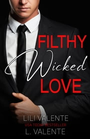 Filthy Wicked Love ebook by L. Valente, Lili Valente