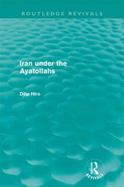 Iran under the Ayatollahs (Routledge Revivals) ebook by Dilip Hiro