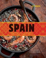 Spain - Recipes and Traditions from the Verdant Hills of the Basque Country to the Coastal Waters of Andalucia ebook by Jeff Koehler