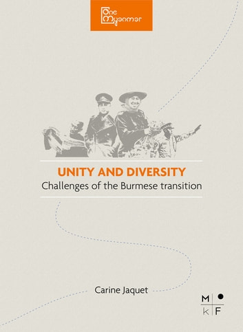 Unity & Diversity, the challenges of the Burmese transition - One Myanmar ebook by Carine Jaquet