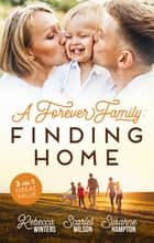 A Forever Family - Finding Home/A Marriage Made in Italy/The Boy Who Made Them Love Again/A Baby to Bind Them ebook by Rebecca Winters, Scarlet Wilson, Susanne Hampton