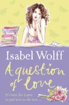 A Question of Love ebook by Isabel Wolff