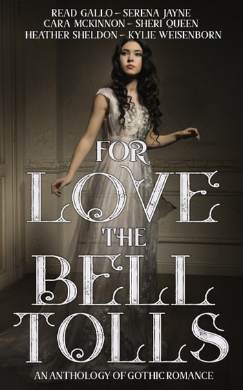 For Love the Bell Tolls - A Gothic Romance Short Story Anthology ebook by Cara McKinnon,Sheri Queen,Serena Jayne,Read Gallo,Kylie Weisenborn,Heather Sheldon