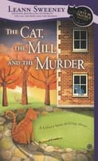 The Cat, the Mill and the Murder - A Cats in Trouble Mystery ebook by Leann Sweeney