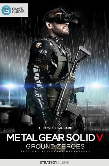 Metal Gear Solid V: Ground Zeroes ebook by GamerGuides.com