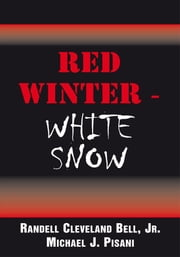 RED WINTER - WHITE SNOW ebook by Jr. Michael J. Pisani And Randell Cleveland Bell