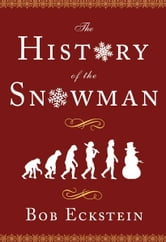 The History of the Snowman ebook by Bob Eckstein