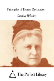 Principles of Home Decoration ebook by Candace Wheeler