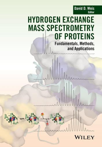 Hydrogen Exchange Mass Spectrometry of Proteins - Fundamentals, Methods, and Applications ebook by
