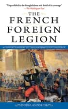 The French Foreign Legion ebook by Douglas Porch