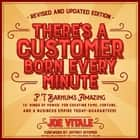 "There's a Customer Born Every Minute - P.T. Barnum's Amazing 10 ""Rings of Power"" for Creating Fame, Fortune, and a Business Empire Today -- Guaranteed! audiobook by Joe Vitale"