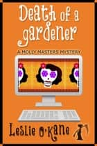 Death of a Gardener (Book 3 Molly Masters Mysteries) ebook by Leslie O'Kane