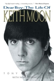 Dear Boy: The Life Of Keith Moon (Updated Edition) ebook by Tony Fletcher
