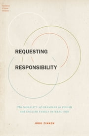 Requesting Responsibility - The Morality of Grammar in Polish and English Family Interaction ebook by J?rg Zinken
