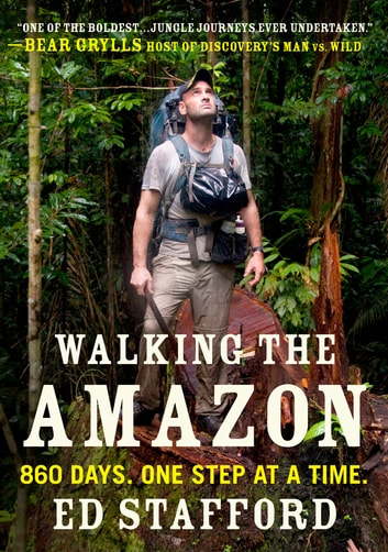 Walking the Amazon - 860 Days. One Step at a Time. ebook by Ed Stafford
