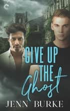Give Up the Ghost - A Male/Male Paranormal Mystery ebook by Jenn Burke