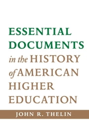 Essential Documents in the History of American Higher Education ebook by John R. Thelin