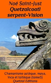 Quetzalcoatl et le serpent Vision ebook by Noé Saint-Just