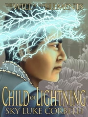 Child of Lightning (The Will of the Elements, Book 3) ebook by Sky Corbelli