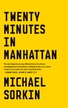 Twenty Minutes in Manhattan ebook by Michael Sorkin