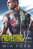 Protecting Her ebook by Mia Ford