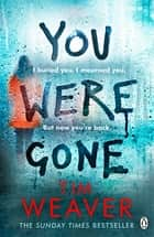 You Were Gone - The sinister and chilling new thriller from the Sunday Times bestselling author 電子書籍 by Tim Weaver