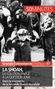 La Shoah, la solution finale à la question juive - Dans la tourmente de la Seconde Guerre mondiale ebook by Christel Lamboley, 50 minutes