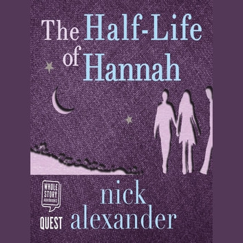 The Half-Life of Hannah - Hannah series Book 1 audiobook by Nick Alexander