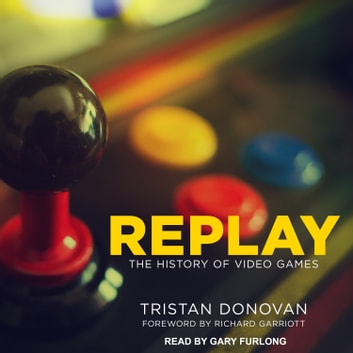 Replay - The History of Video Games audiobook by Tristan Donovan