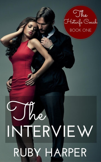 The Interview - The Hotwife Coach, #1 ebook by Ruby Harper