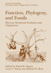 Function, Phylogeny, and Fossils - Miocene Hominoid Evolution and Adaptations ebook by David R. Begun,Carol V. Ward,Michael D. Rose