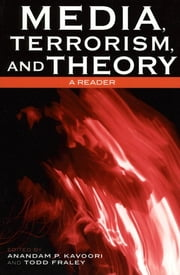Media, Terrorism, and Theory - A Reader eBook by Anandam P. Kavoori, Todd Fraley, Marion Herz,...