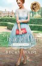 True to You (A Bradford Sisters Romance Book #1) 電子書籍 by Becky Wade
