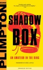 Shadow Box - An Amateur in the Ring ebook by George Plimpton, Mike Lupica