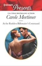 At the Ruthless Billionaire's Command ebook by Carole Mortimer