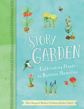 The Story Garden - Cultivating Plants to Nurture Memories ebook by Ellen Sheppard Buchert,Johanna Buchert Smith