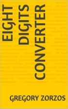Eight Digits Converter ebook by Gregory Zorzos