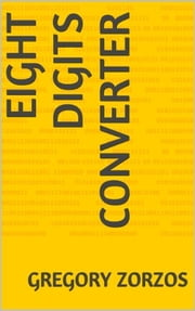 Eight Digits Converter - Find the missing digits ebook by Gregory Zorzos