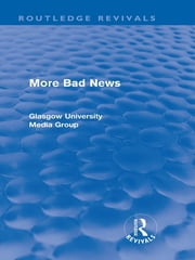 More Bad News (Routledge Revivals) ebook by Peter Beharrell,Howard Davis,John Eldridge,John Hewitt,Jean Hart,Gregg Philo,Paul Walton,Brian Winston